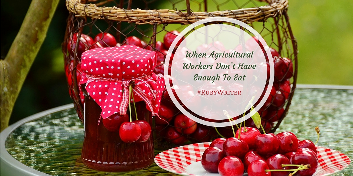 When agricultural workers don't have enough to eat | #cherries #hunger